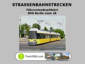Straßenbahnstrecken - Führerstandsmitfahrten - BVG Linie 16