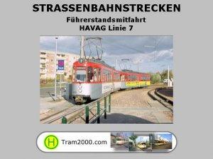 Straßenbahnstrecken - Führerstandsmitfahrten - HAVAG Halle Linie 7